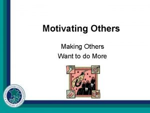 Motivating Others Making Others Want to do More