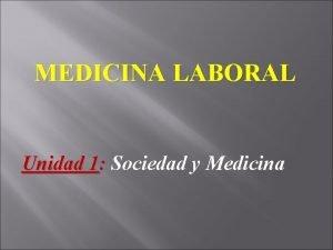 MEDICINA LABORAL Unidad 1 Sociedad y Medicina LA
