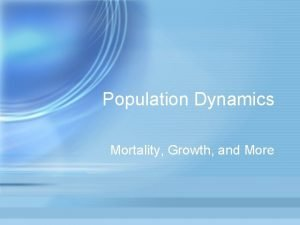 Population Dynamics Mortality Growth and More Fish Growth