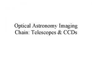 Optical Astronomy Imaging Chain Telescopes CCDs Reflector telescopes