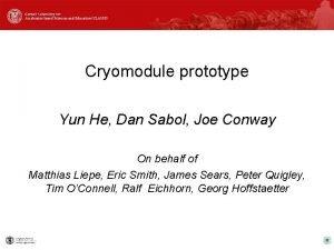 Cryomodule prototype Yun He Dan Sabol Joe Conway
