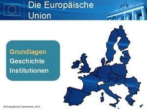 Die Europische Union Grundlagen Erfolge Geschichte Institutionen Europische