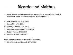 Ricardo and Malthus David Ricardo and Thomas Malthus