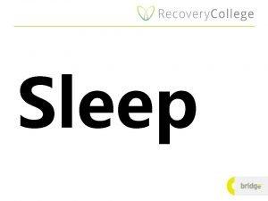 Sleep Sleep in a recovery context Sleep is