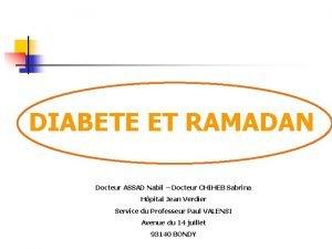 DIABETE ET RAMADAN Docteur ASSAD Nabil Docteur CHIHEB