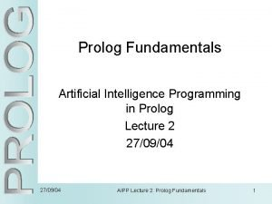 Prolog Fundamentals Artificial Intelligence Programming in Prolog Lecture