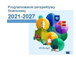 Programowanie perspektywy finansowej 2021 2027 W maju i