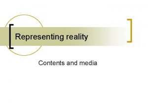 Representing reality Contents and media What is reality