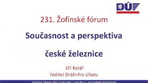 231 ofnsk frum Souasnost a perspektiva esk eleznice