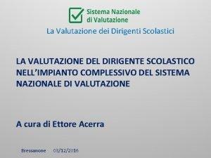 La Valutazione dei Dirigenti Scolastici LA VALUTAZIONE DEL
