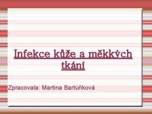 Infekce ke a mkkch tkn Zpracovala Martina Bartkov