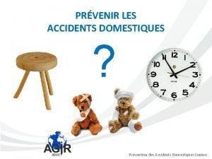 PRVENIR LES ACCIDENTS DOMESTIQUES Prvention des Accidents Domestiques