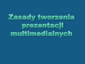 Zasady tworzenia prezentacji multimedialnych Przygotowanie do prezentacji Dziaania