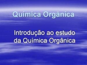 Qumica Orgnica Introduo ao estudo da Qumica Orgnica