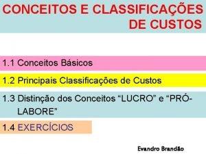 CONCEITOS E CLASSIFICAES DE CUSTOS 1 1 Conceitos