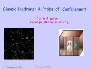 Gluonic Hadrons A Probe of Confinement Curtis A