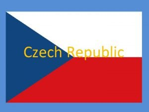 Czech Republic About our country The Czech Republic