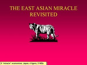 THE EAST ASIAN MIRACLE REVISITED 8 miracle economies