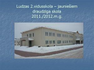 Ludzas 2 vidusskola jaunieiem draudzga skola 2011 2012