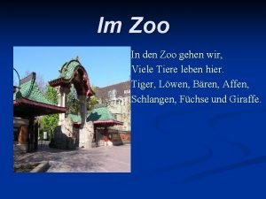 Im Zoo In den Zoo gehen wir Viele