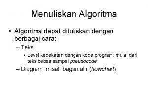 Menuliskan Algoritma Algoritma dapat dituliskan dengan berbagai cara