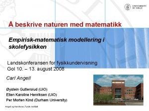 beskrive naturen med matematikk Empiriskmatematisk modellering i skolefysikken