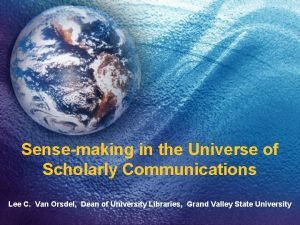 Sensemaking in the Universe of Scholarly Communications Lee