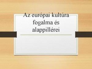 Az eurpai kultra fogalma s alappillrei Az eurpai