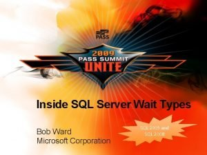 Inside SQL Server Wait Types Bob Ward Microsoft