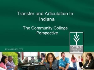 Transfer and Articulation In Indiana The Community College