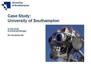 Case Study University of Southampton Dr Neil Smith