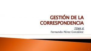 GESTIN DE LA CORRESPONDENCIA TEMA 8 Fernando Prez