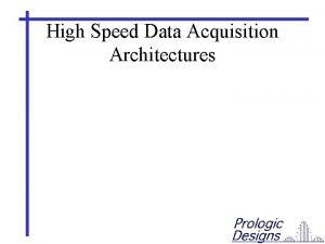 High Speed Data Acquisition Architectures Some Basic Architectures