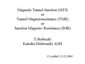 Magnetic Tunnel Junction MTJ or Tunnel Magnetoresistance TMR