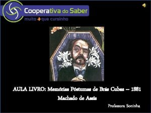 AULA LIVRO Memrias Pstumas de Brs Cubas 1881