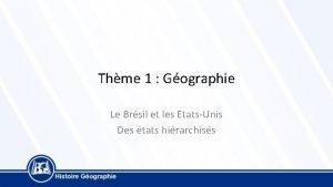 Thme 1 Gographie Le Brsil et les EtatsUnis