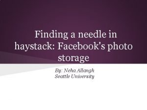 Finding a needle in haystack Facebooks photo storage