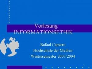 Vorlesung INFORMATIONSETHIK Rafael Capurro Hochschule der Medien Wintersemester