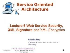 Service Oriented Architecture Lecture 6 Web Service Security