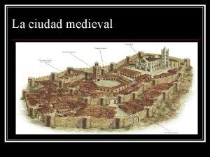 La ciudad medieval Introduccin n La ciudad medieval