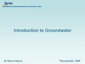International Groundwater Resources Assessment Centre Introduction to Groundwater