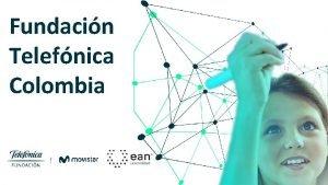 Fundacin Telefnica Colombia 1 Fundacin Telefnica Colombia 2