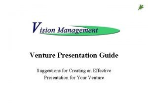 Venture Presentation Guide Suggestions for Creating an Effective