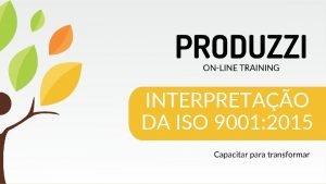 INTERPRETAO DA ISO 9001 2015 INTERPRETAO DA ISO