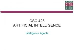 CSC 423 ARTIFICIAL INTELLIGENCE Intelligence Agents INTRODUCTION An