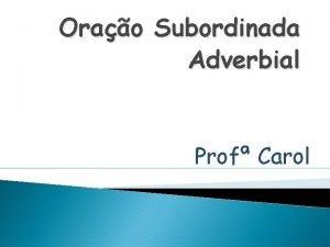 Orao Subordinada Adverbial Prof Carol ORAO SUBORDINADA ADVERBIAL