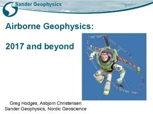 Sander Geophysics Airborne Geophysics 2017 and beyond Greg