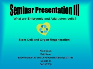 What are Embryonic and Adult stem cells Stem
