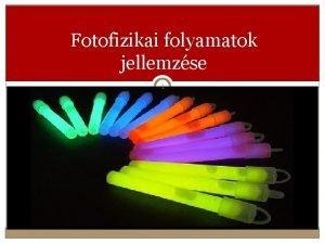 Fotofizikai folyamatok jellemzse 1 A fotofizikai folyamatok 2