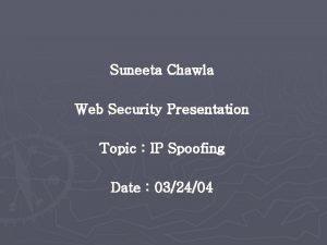 Suneeta Chawla Web Security Presentation Topic IP Spoofing